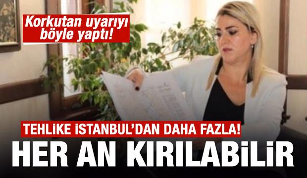 İstanbul'dan daha tehlikeli! Her an kırılabilir uyarısı