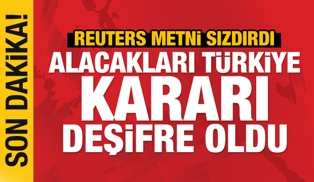 Son Dakika: Reuters sızdırdı! Alacakları Türkiye kararı deşifre oldu