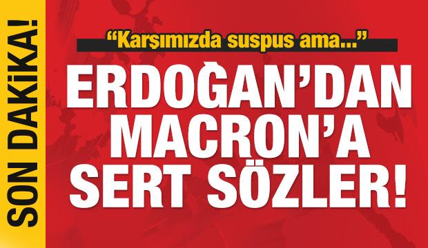 Son dakika: Erdoğan'dan Macron'a: Karşımızda susuyor ama...