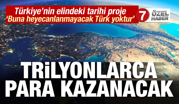 Türkiye'nin elindeki tarihi hamle! Trilyonlarca para kazanacak... Buna heyecanlanmayacak Türk yoktur