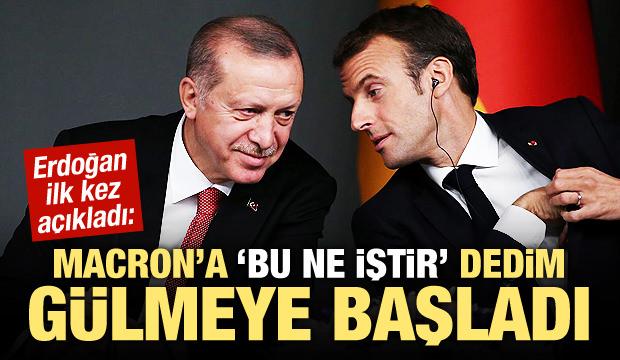 Erdoğan: Macron'a 'Bu ne iştir' dedim