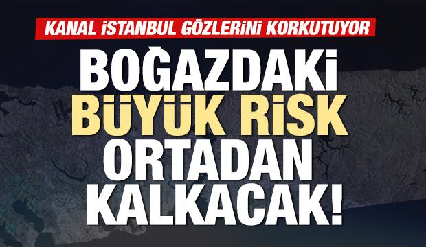 Kanal İstanbul, boğazdaki riski ortadan kaldıracak