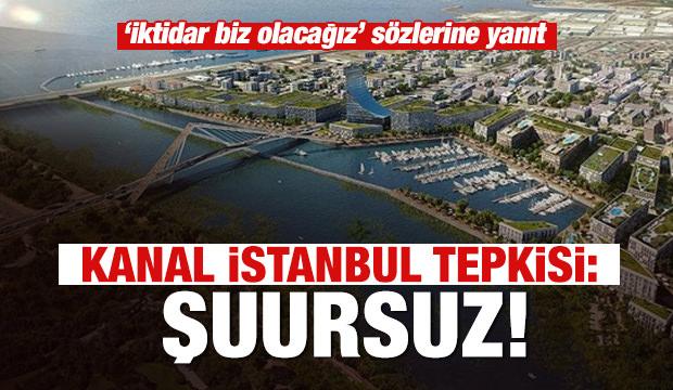 Son dakika: Kanal İstanbul'a karşı çıkanlara 'şuursuz' tepkisi