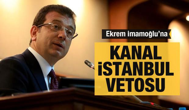 İmamoğlu'na 'Kanal İstanbul' vetosu