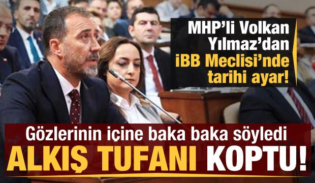 MHP'li Volkan Yılmaz'dan İBB Meclisi'nde tarihi ayar!