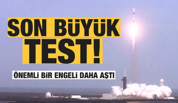 Son büyük test başarıyla sonuçlandı