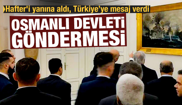 Son Dakika: Hafter'i de götürdü! Türkiye'ye Osmanlı üzerinden tuhaf mesaj