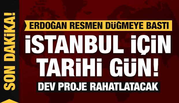 Son dakika: İstanbul için tarihi an! Erdoğan düğmeye bastı! Dev proje başladı