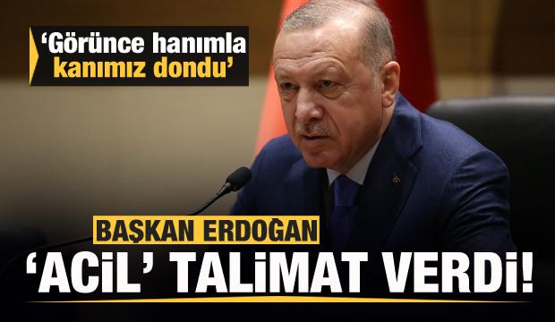 Başkan Erdoğan, görür görmez talimat verdi