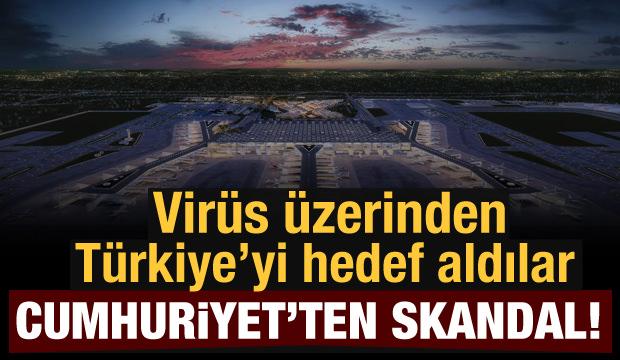 Cumhuriyet Gazetesi virüs üzerinden Türkiye'yi hedef aldı