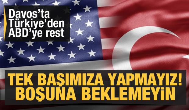 Davos'ta Türkiye'den ABD'ye rest: Tek başımıza yapmayız, boşuna beklemeyin...
