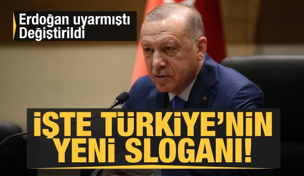 Erdoğan uyarmıştı, değiştirildi! İşte Türkiye'nin yeni sloganı