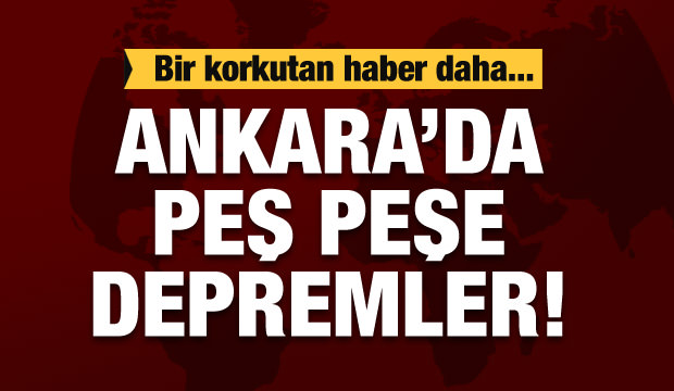 Son dakika: Ankara'da peş peşe depremler