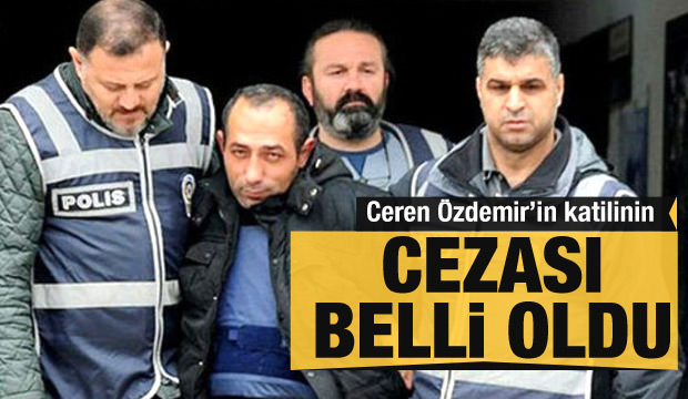 Son dakika haberi: Ceren Özdemir'in katilinin cezası belli oldu