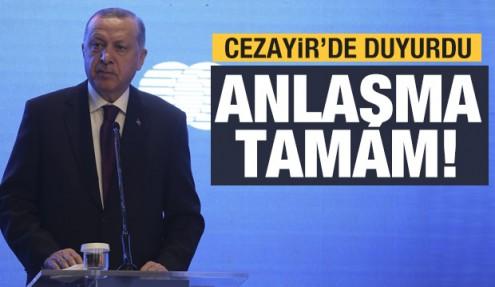 Son dakika haberi: Erdoğan Cezayir'de duyurdu: Anlaşma tamam!