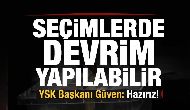 YSK Başkanı Güven'den son dakika seçim sistemi açıklaması: Biz hazırız