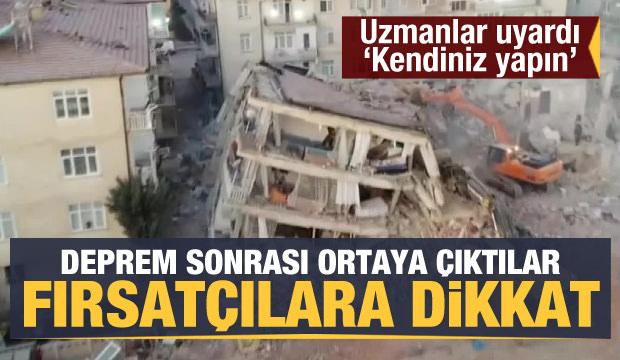 Deprem sonrası ortaya çıktılar! Fırsatçıya dikkat!