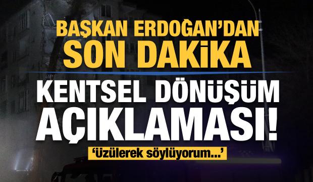 Erdoğan'dan İstanbul için son dakika kentsel dönüşüm açıklaması: Üzülerek söylüyorum...