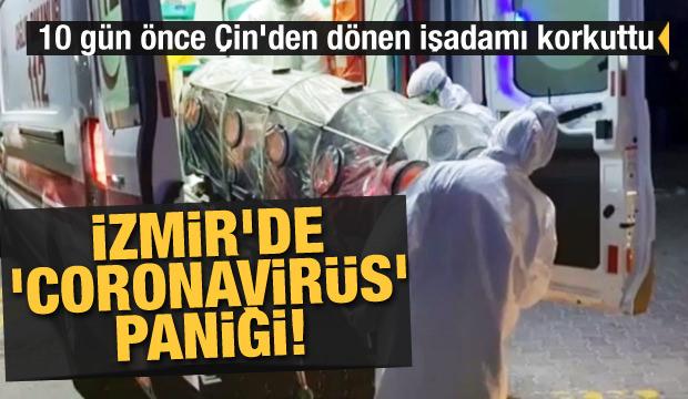 İzmir'de 'coronavirüs' paniği! 10 gün önce Çin'den dönmüştü...