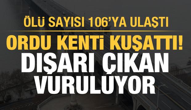 Son Dakika Haberi: Ordu kenti kuşattı! Dışarı çıkan vuruluyor: Ölü sayısı 106'ya ulaştı