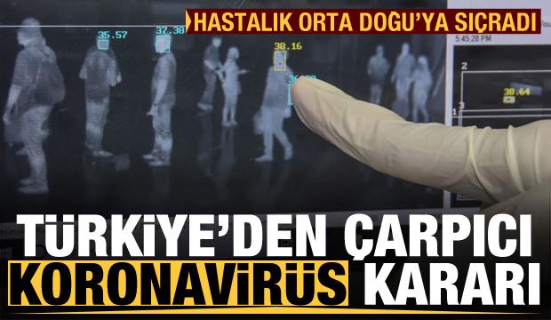 Son Dakika: Türkiye'den koronavirüs kararı! Hastalık Orta Doğu'ya sıçradı