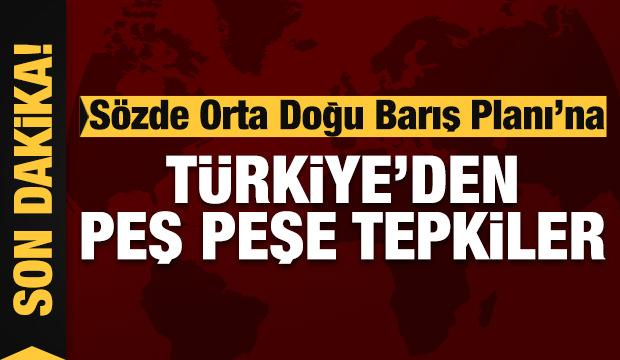 Sözde Orta Doğu Barış Planı'na Türkiye'den peş peşe tepkiler