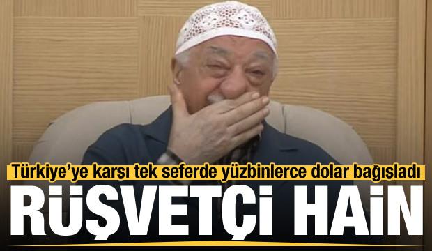 Rüşvetçi FETÖ! Türkiye'ye karşı tek seferde yüzbinlerce dolar bağışladı