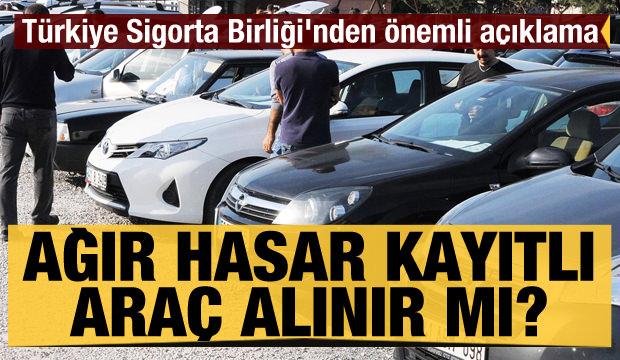 Ağır hasar kayıtlı araç alınır mı? Türkiye Sigorta Birliği'nden önemli açıklama