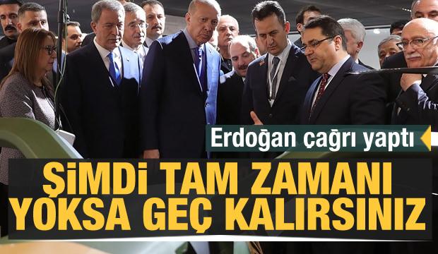 Erdoğan çağrı yaptı: Şimdi tam zamanı yoksa geç kalırsınız