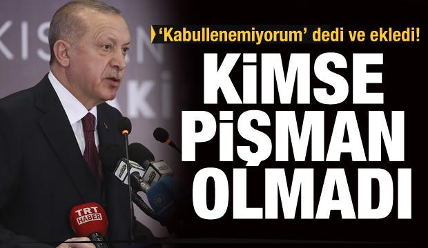 Erdoğan duyurdu: Kimse pişman olmadı!