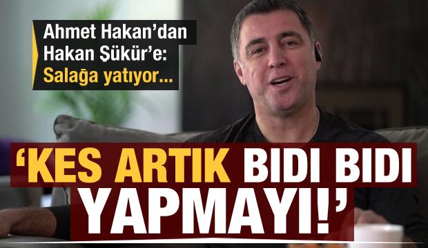 Ahmet Hakan'dan Hakan Şükür'e: Kes artık bıdı bıdı yapmayı!