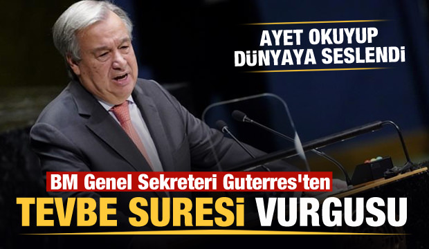 BM Genel Sekreteri Guterres'den 'Tevbe Suresi' vurgusu