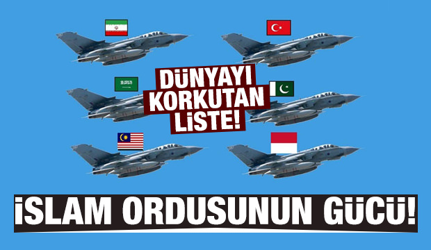Dünyayı korkutan liste! İşte İslam ordusunun gücü...