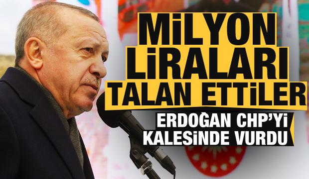 Erdoğan CHP'yi kalesinde vurdu: Milyon liraları talan ettiler