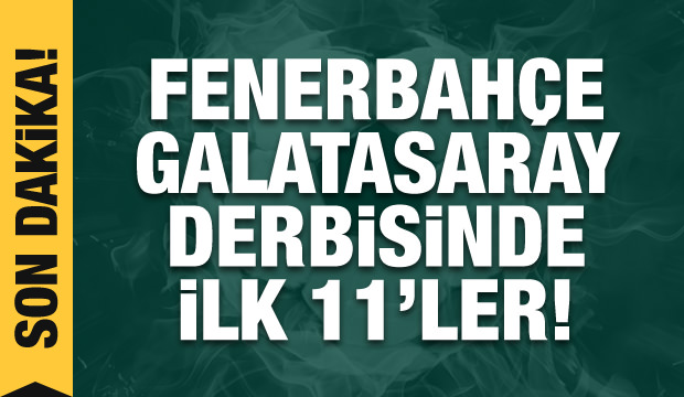 Fenerbahçe - Galatasaray! İlk 11'ler...
