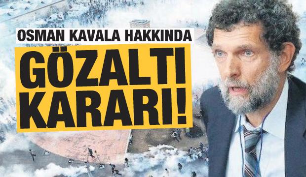 Osman Kavala hakkında gözaltı kararı!