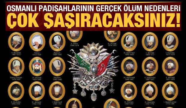 Osmanlı padişahlarının ilginç ölüm nedenleri!