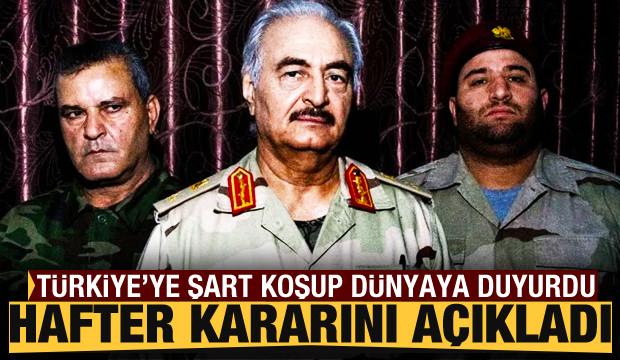 Türkiye'ye şart koşup dünyaya ilan etti! Hafter'den çarpıcı karar