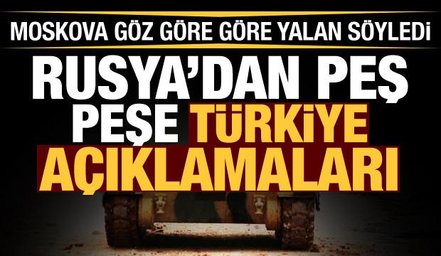 Son Dakika: Rusya'dan peş peşe Türkiye açıklamaları! Göz göre göre yalan söylediler