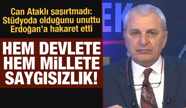 Can Ataklı yine sokak ağzıyla konuştu: Cumhurbaşkanı Erdoğan'a karşı hadsiz ifadeler