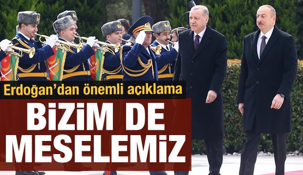 Cumhurbaşkanı Erdoğan'dan önemli açıklama: Karabağ bizim de meselemiz