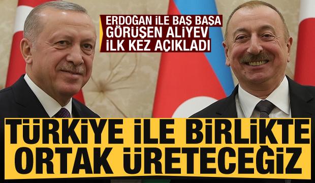 Erdoğan ile baş başa görüşen Aliyev ilk kez açıkladı: Türkiye ile birlikte ortak üreteceğiz
