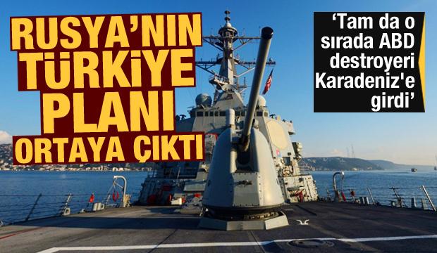 Rusya'nın Türkiye planı ortaya çıktı! Tam da o sırada ABD destroyeri Karadeniz'e girdi