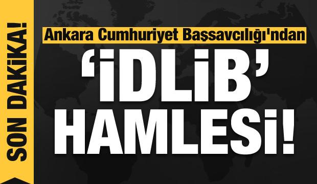 Son dakika haberi: Ankara Cumhuriyet Başsavcılığı'ndan 'İdlib' hamlesi!