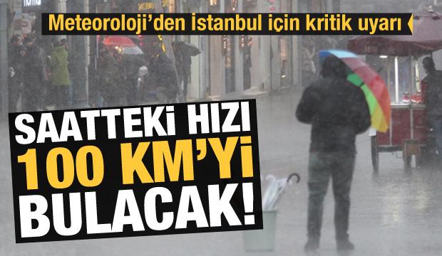 Son Dakika Haberi: Meteoroloji'den İstanbul uyarı! Hızı 100 km'yi bulacak