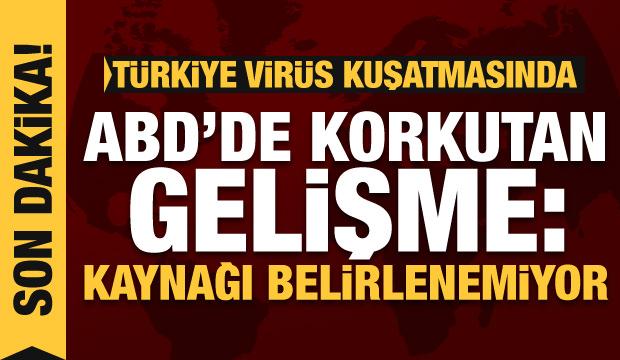 Son Dakika: Türkiye virüs kuşatması altında! ABD'de korkutan gelişme: Kaynağı belirlenemiyor