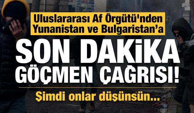 Uluslararası Af Örgütü'nden Yunanistan ve Bulgaristan'a son dakika göçmen çağrısı!