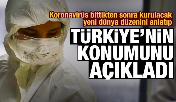 Koronavirüs bittikten sonra kurulacak yeni dünya düzenini anlatıp Türkiye'nin konumunu açıkladı