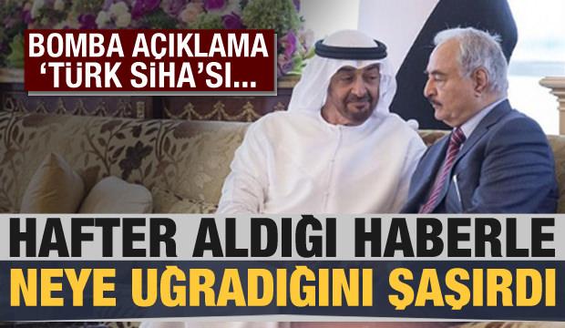 Son dakika: Hafter'e 'Türk SİHA' şoku! Gelen haberle neye uğradığını şaşırdı