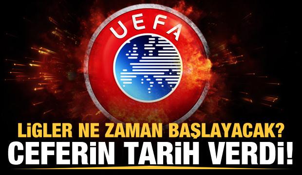 UEFA tarih verdi! Ligler ne zaman başlayacak?